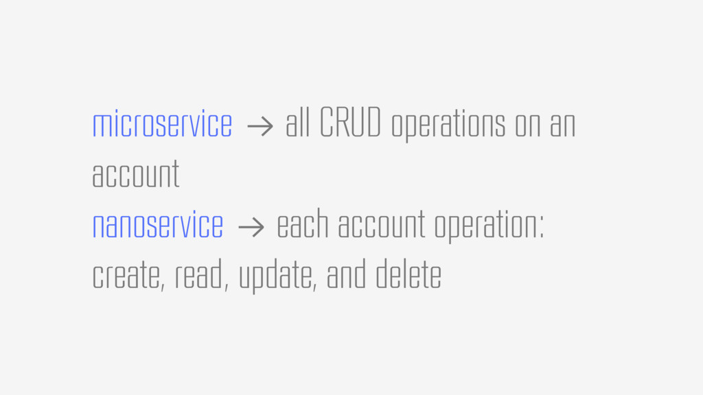 microservice !→ all CRUD operations on an accou...
