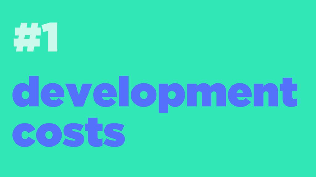 #1 development costs