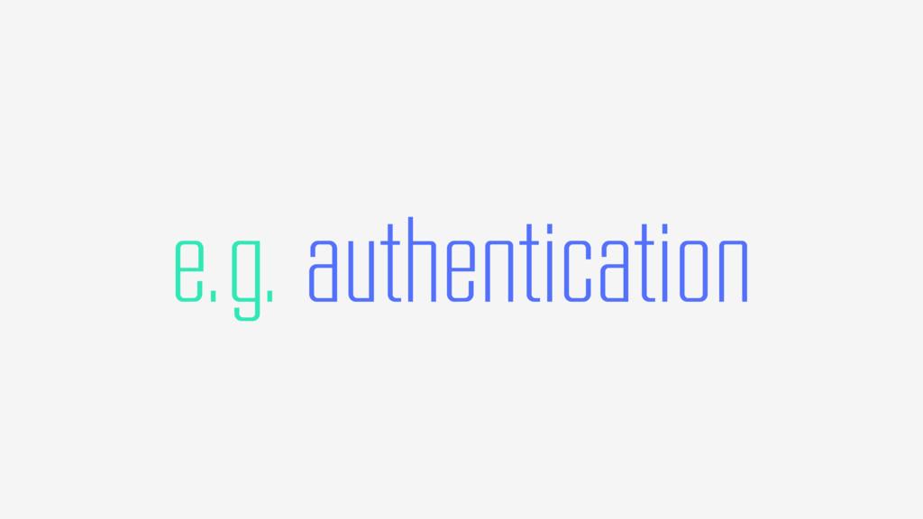 e.g. authentication