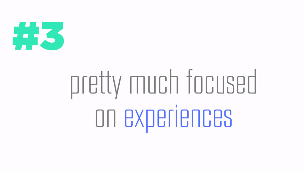 #3 pretty much focused on experiences