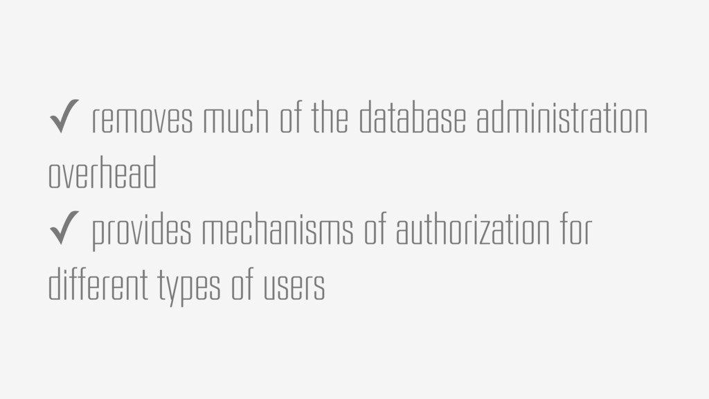 ✓ removes much of the database administration o...