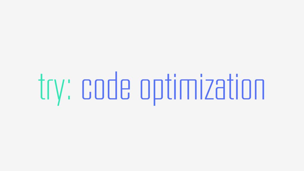 try: code optimization