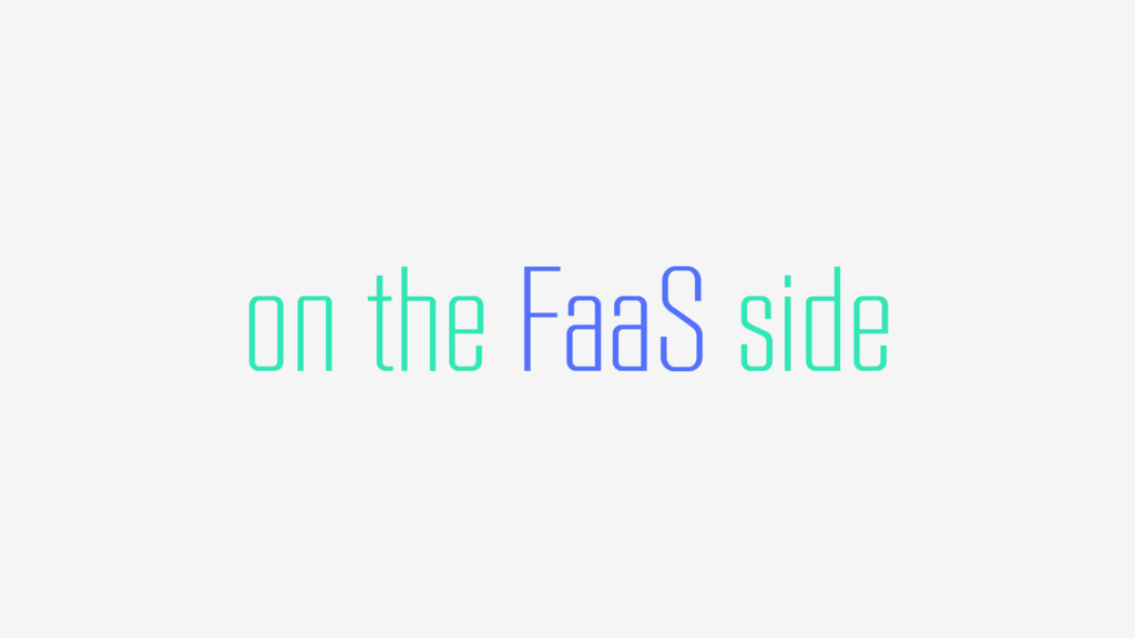 on the FaaS side