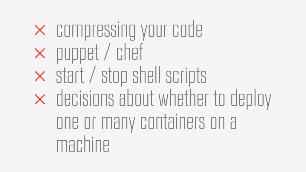 × compressing your code × puppet / chef × start...