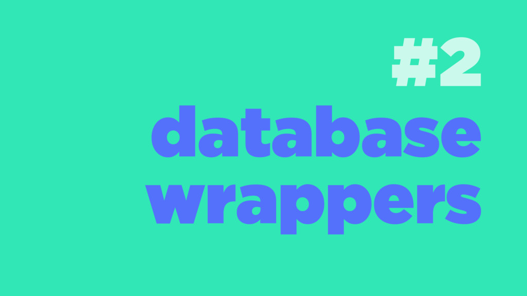 #2 database wrappers