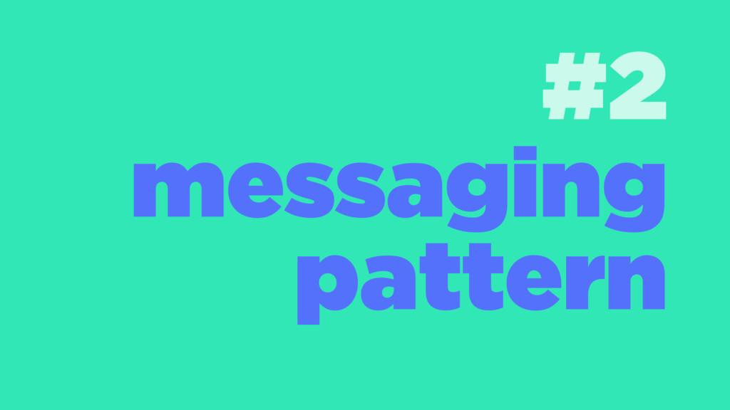 #2 messaging pattern