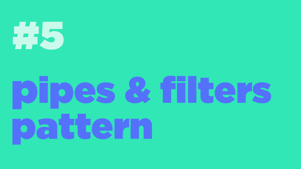 #5 pipes & filters pattern