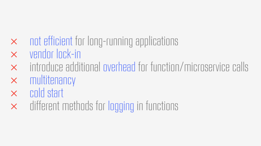× not efficient for long-running applications ×...