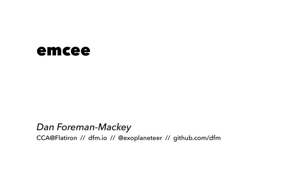 emcee Dan Foreman-Mackey CCA@Flatiron // dfm.io...