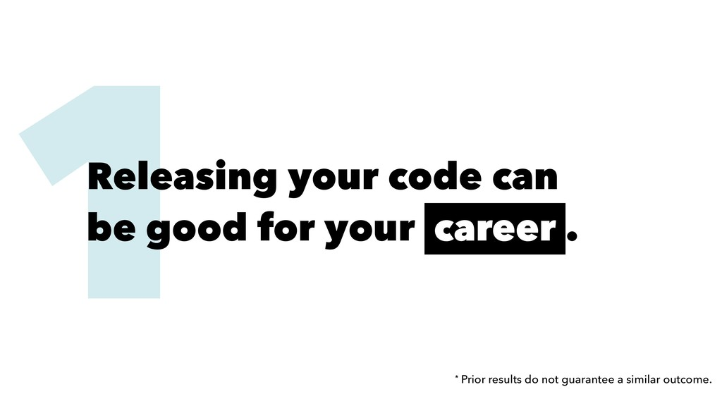 1 Releasing your code can be good for your care...