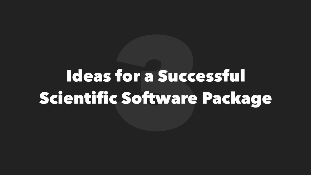 3 Ideas for a Successful Scientific Software Pac...