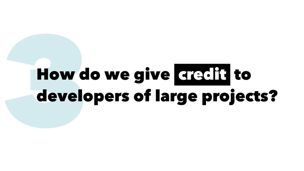 3 How do we give credit to developers of large ...