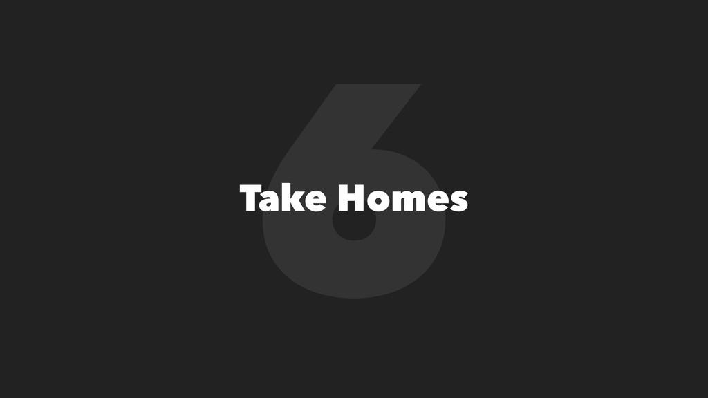 6 Take Homes