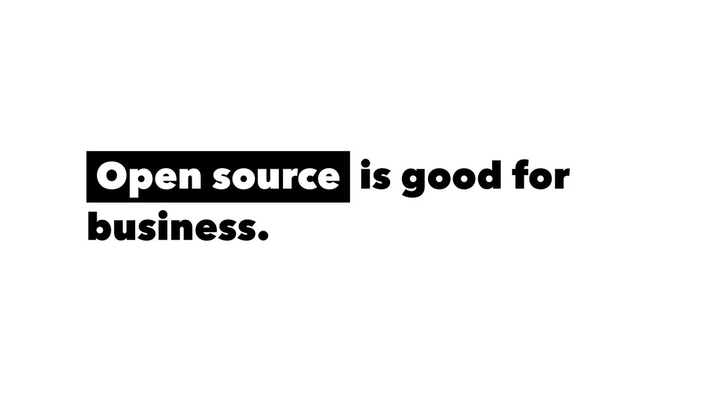 Open source is good for business.