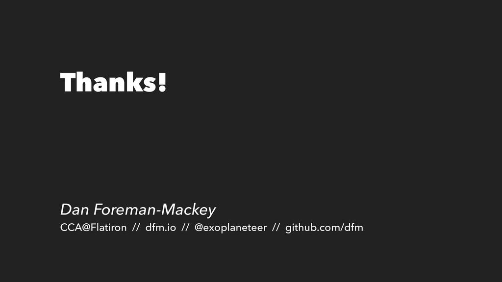 Thanks! Dan Foreman-Mackey CCA@Flatiron // dfm....