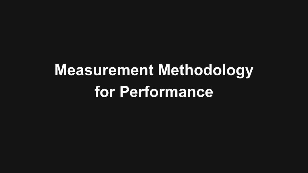Measurement Methodology for Performance