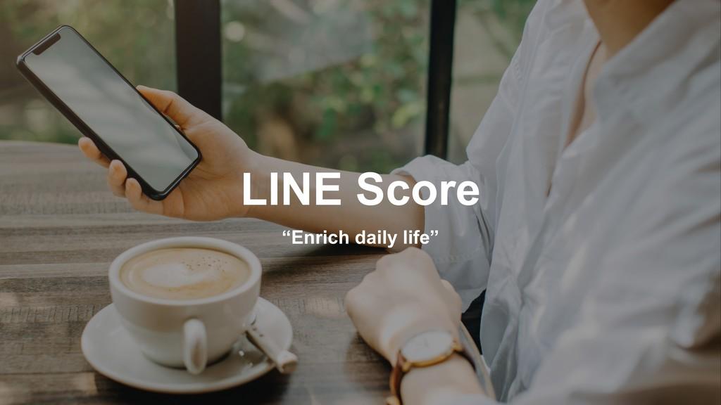 """Enrich daily life"" LINE Score"