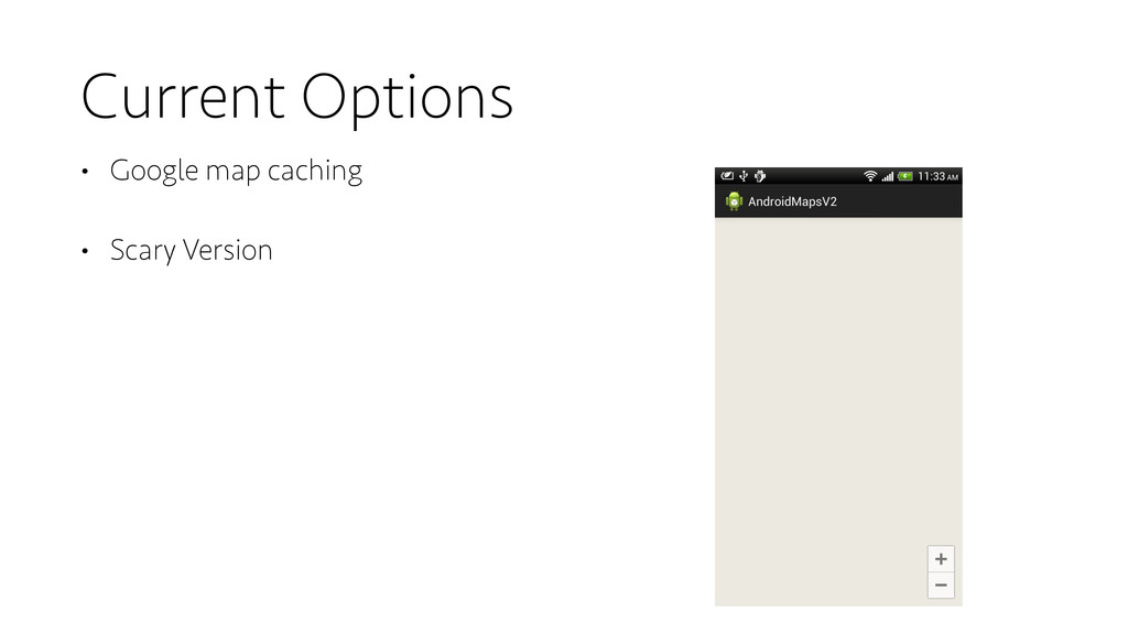 Current Options • Google map caching • Scary Ve...
