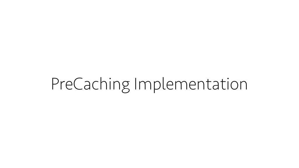 PreCaching Implementation