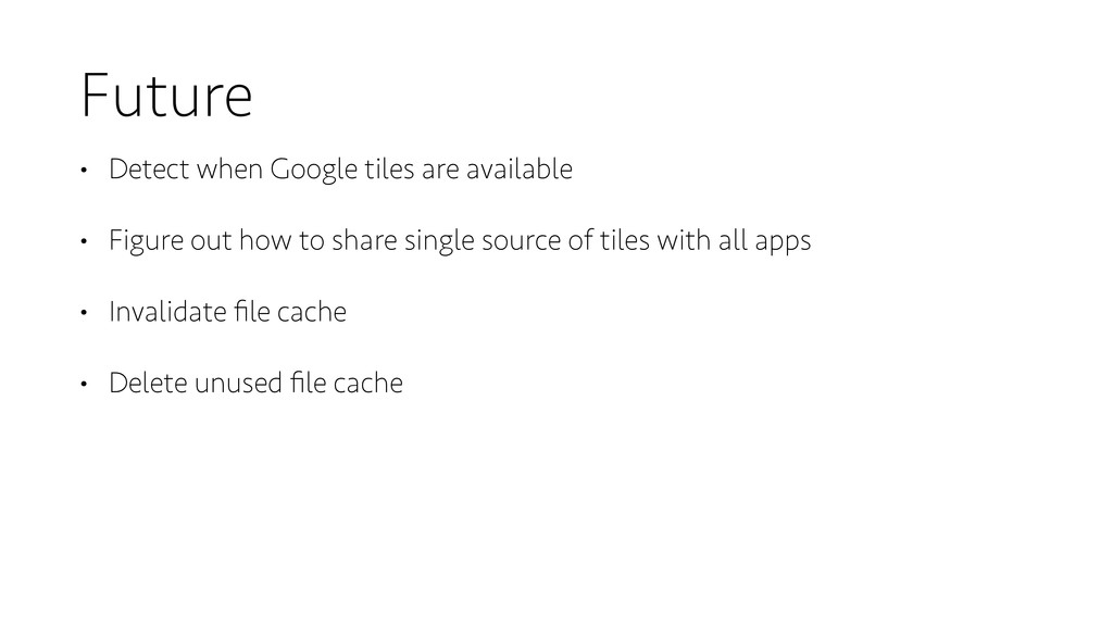 Future • Detect when Google tiles are available...