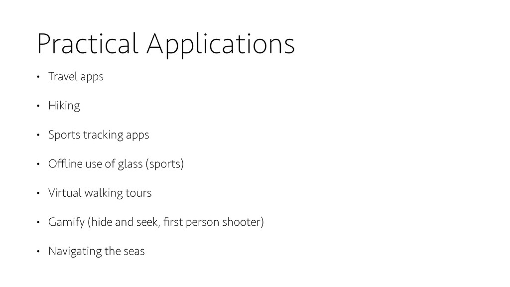 Practical Applications • Travel apps • Hiking •...
