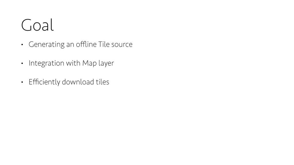 Goal • Generating an offline Tile source • Integr...