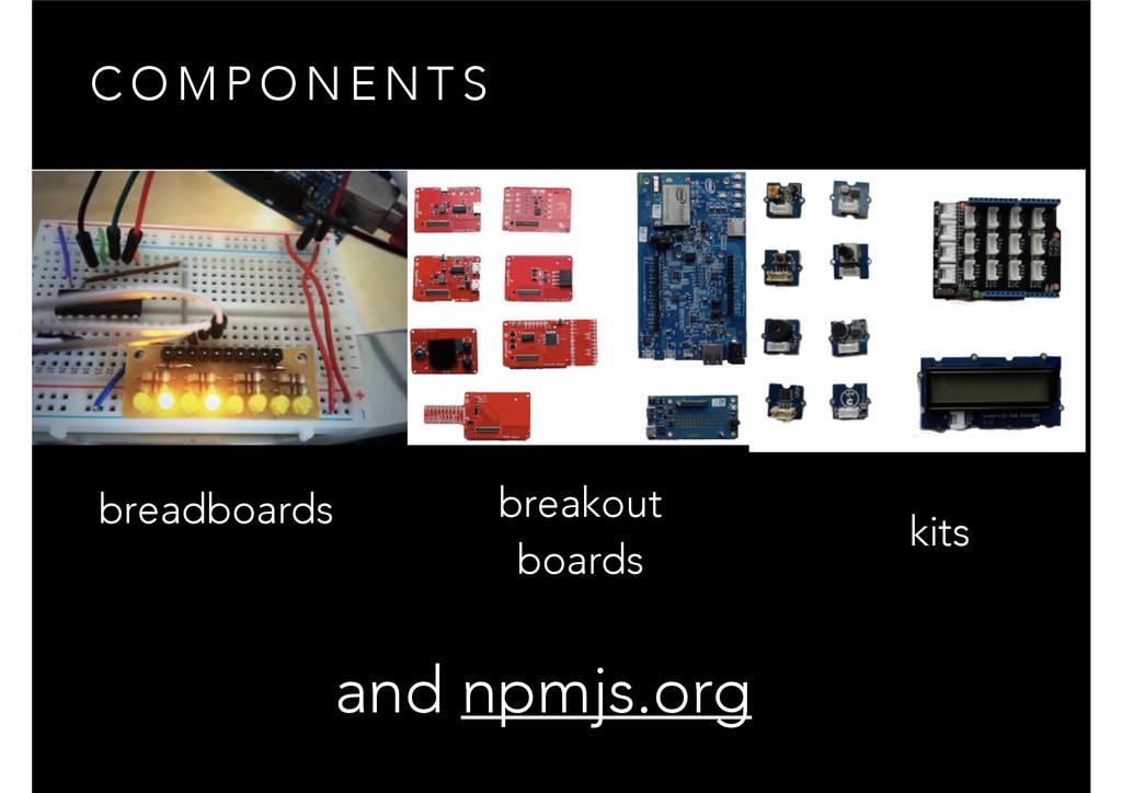 C O M P O N E N T S breadboards breakout boards...
