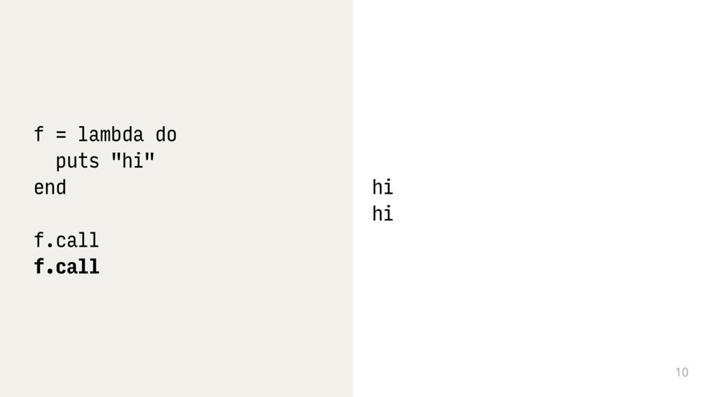 """10 f = lambda do puts """"hi"""" end f.call f.call hi..."""