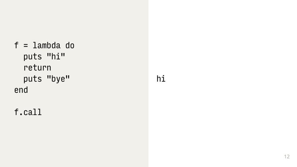 "12 f = lambda do puts ""hi"" return puts ""bye"" en..."
