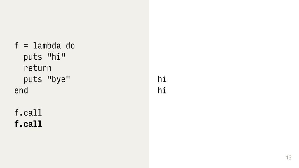 "13 f = lambda do puts ""hi"" return puts ""bye"" en..."