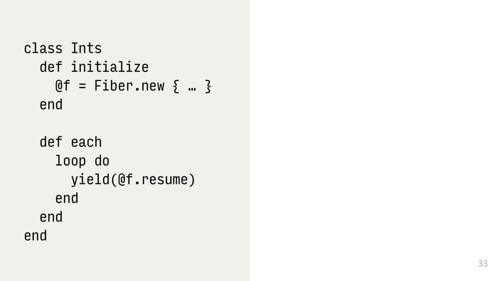 33 class Ints def initialize @f = Fiber.new { …...