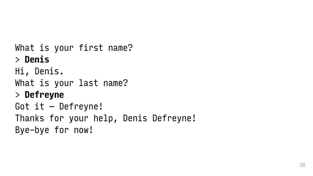 38 What is your first name? > Denis Hi, Denis. ...