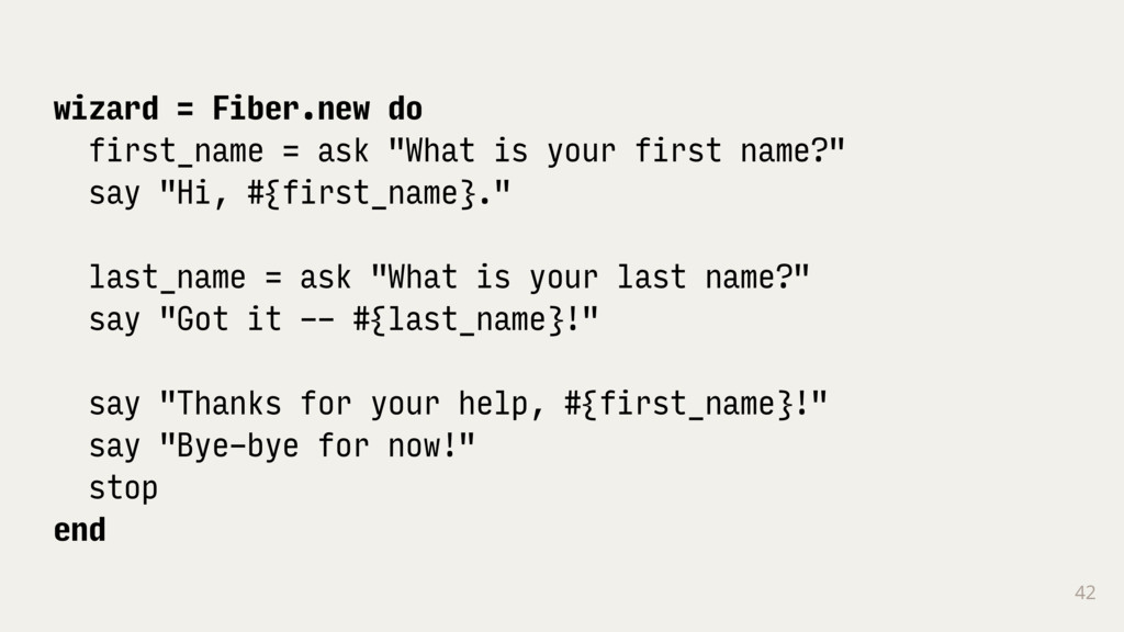 """42 wizard = Fiber.new do first_name = ask """"What..."""