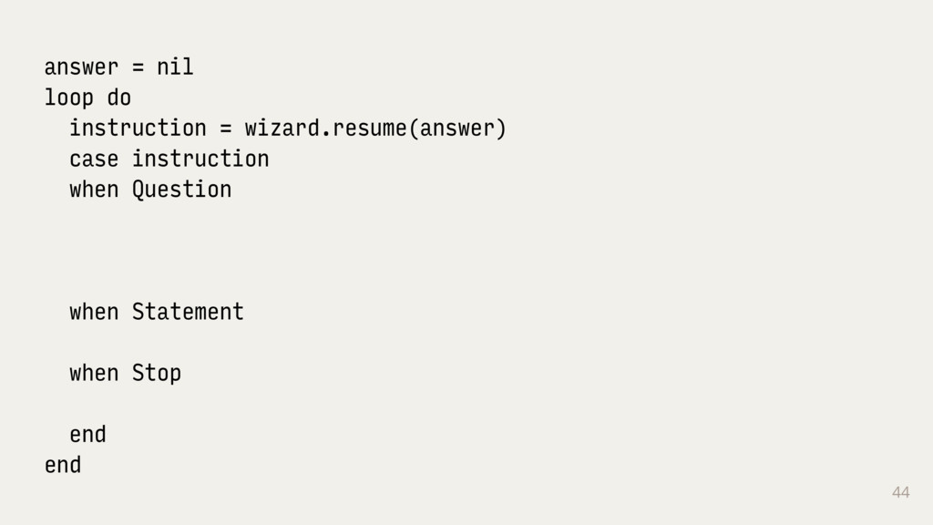 44 answer = nil loop do instruction = wizard.re...