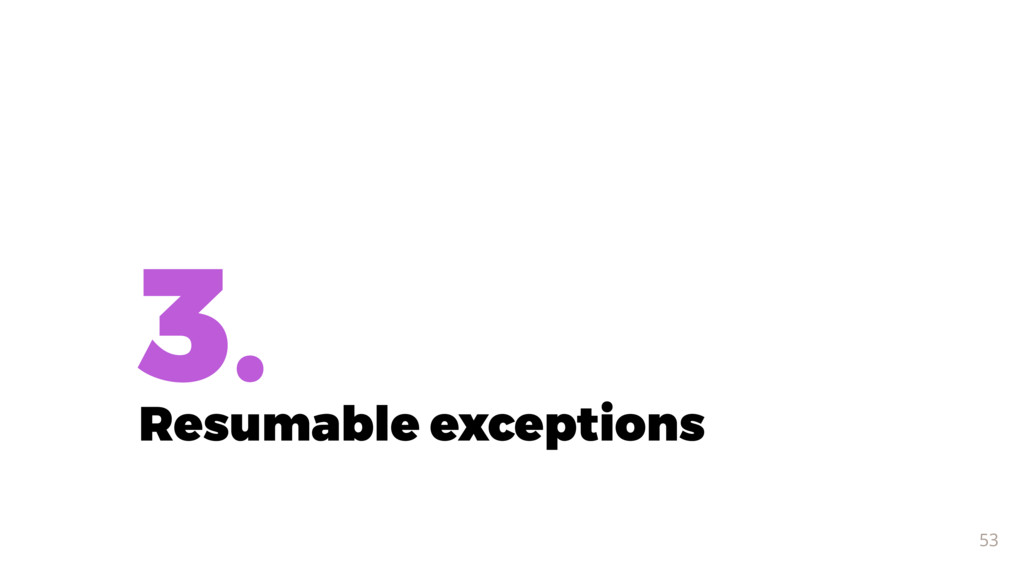 3. Resumable exceptions 53