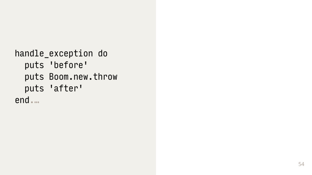 54 handle_exception do puts 'before' puts Boom....