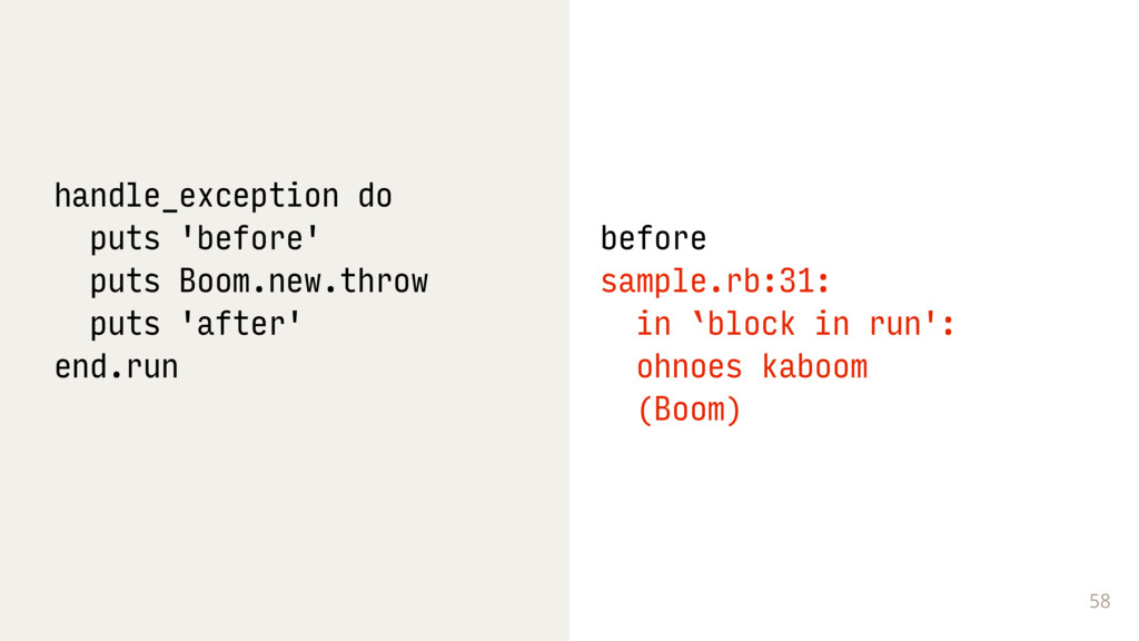 58 handle_exception do puts 'before' puts Boom....