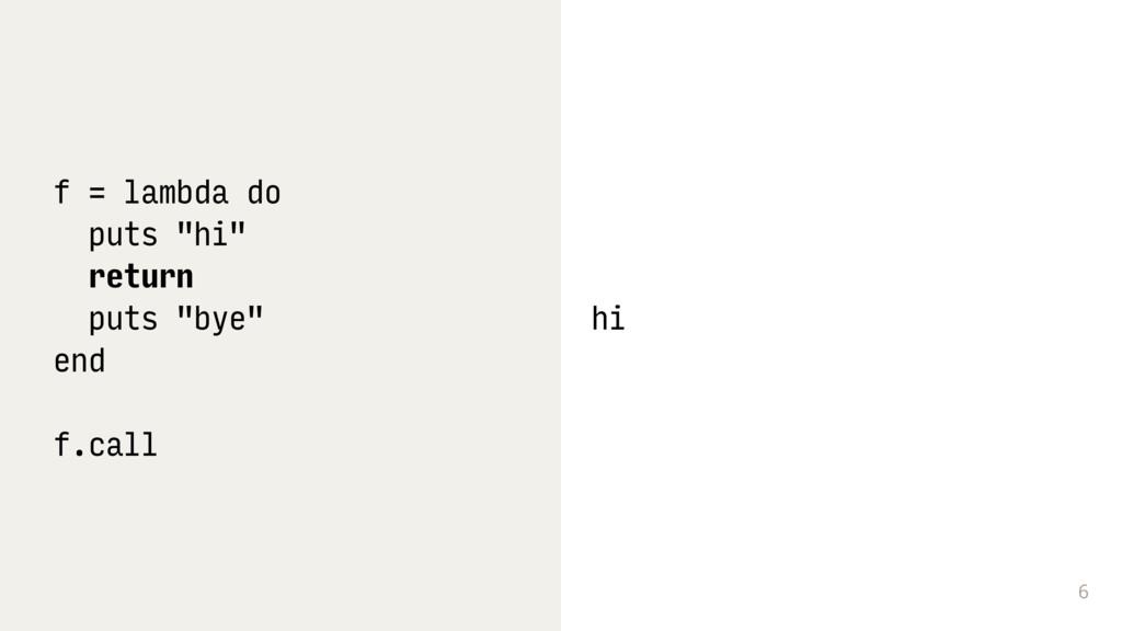 """6 f = lambda do puts """"hi"""" return puts """"bye"""" end..."""