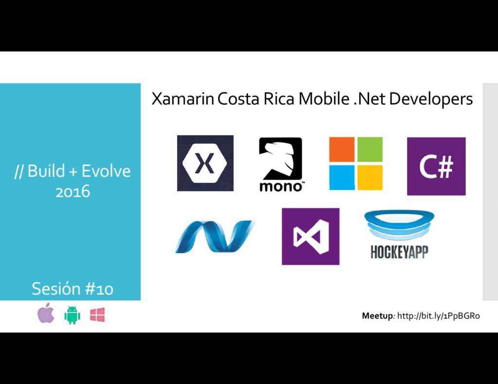 // Build + Evolve 2016 Sesión #10 XamarinCosta ...