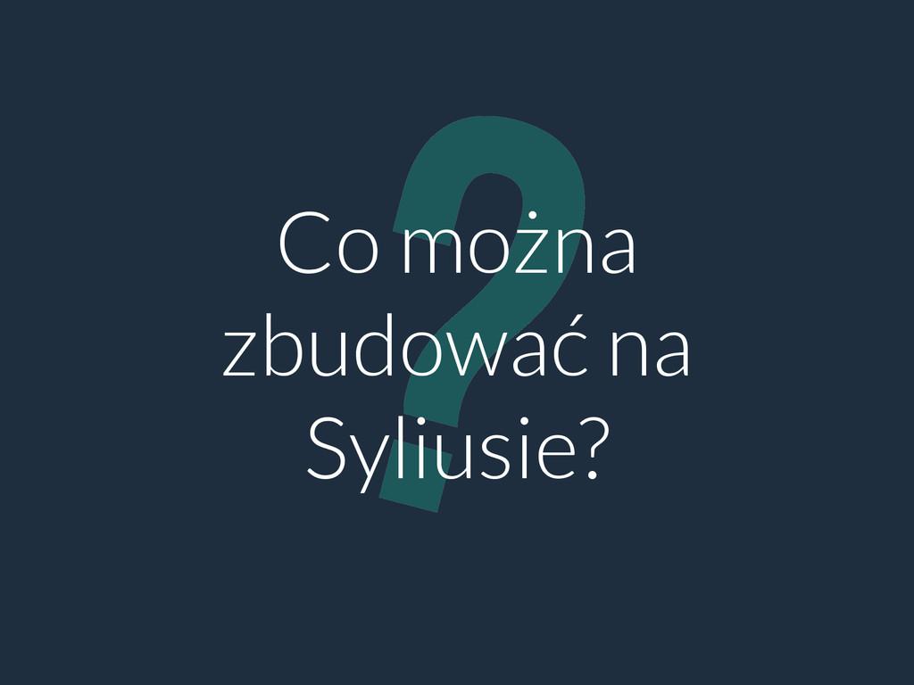 ? Co można zbudować na Syliusie?