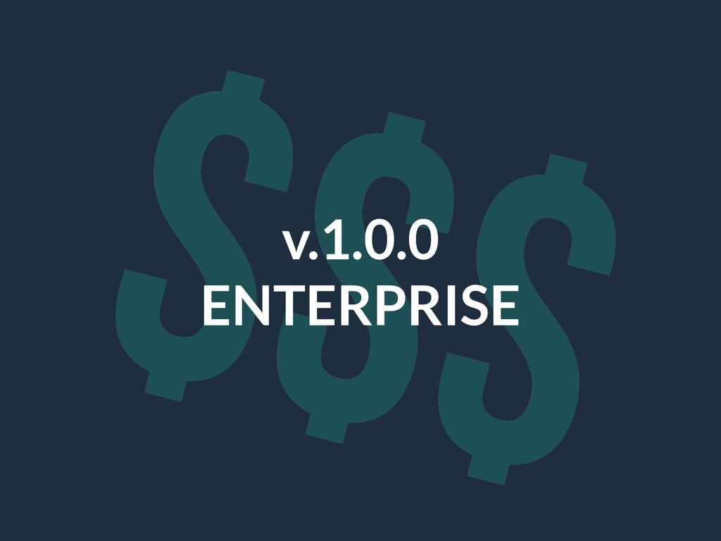 $$$ v.1.0.0 ENTERPRISE