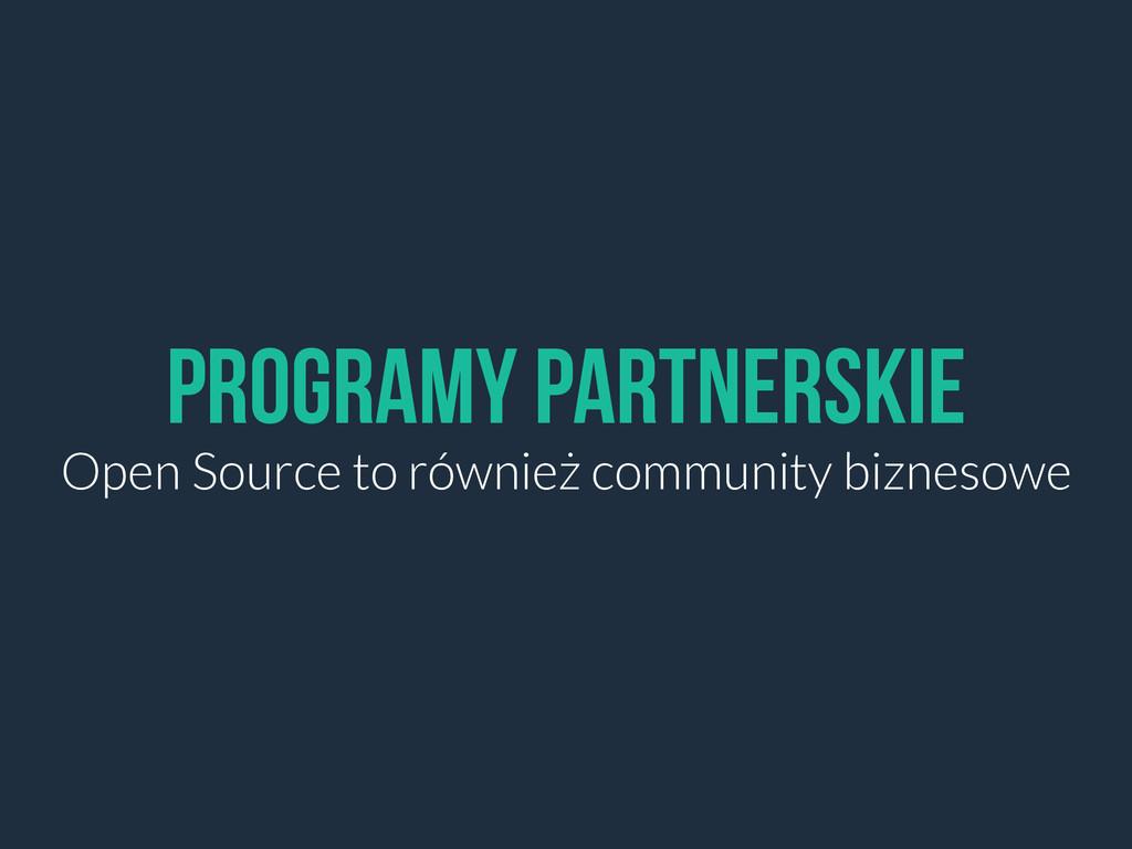 Programy Partnerskie Open Source to również com...