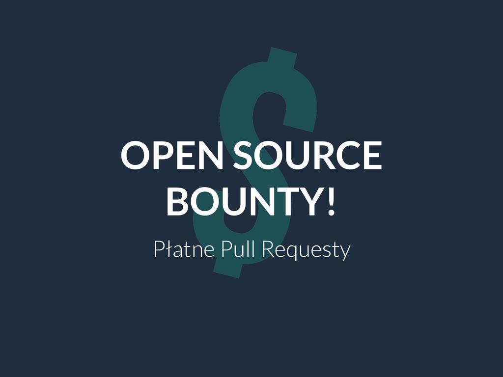 $ OPEN SOURCE BOUNTY! Płatne Pull Requesty