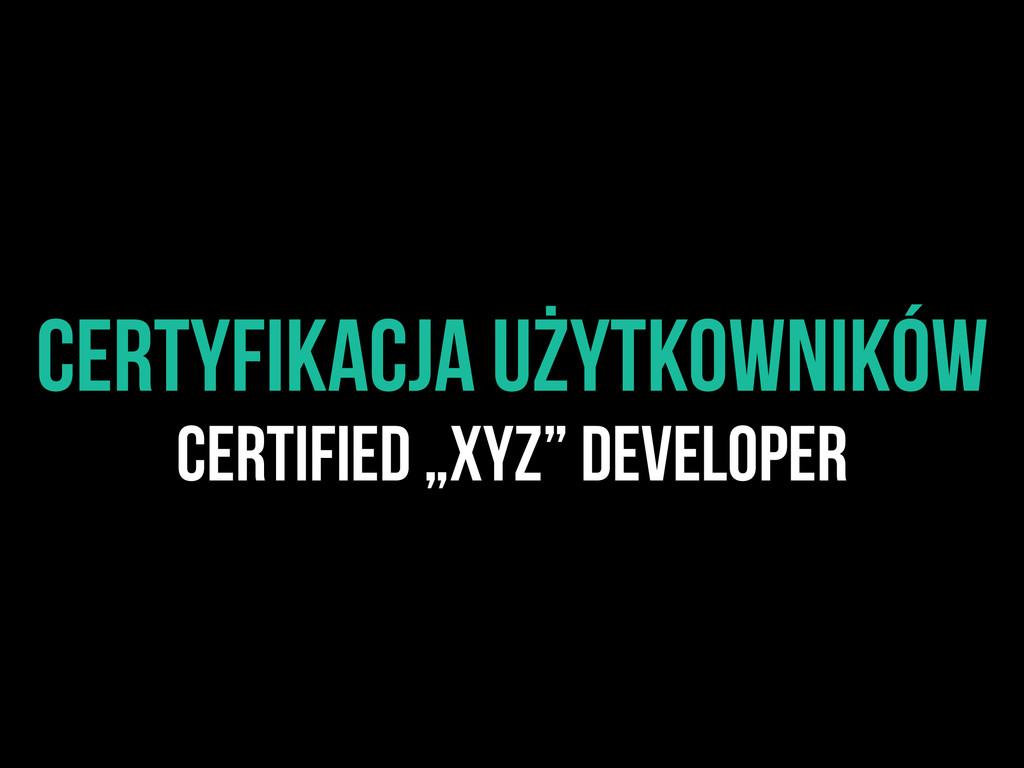 """Certyfikacja użytkowników Certified """"XYZ"""" Devel..."""