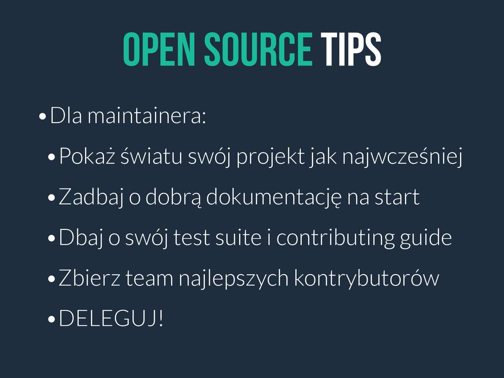 Open source tips •Dla maintainera: •Pokaż świat...