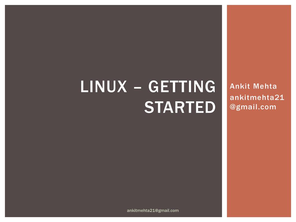 Ankit Mehta ankitmehta21 @gmail.com LINUX – GET...