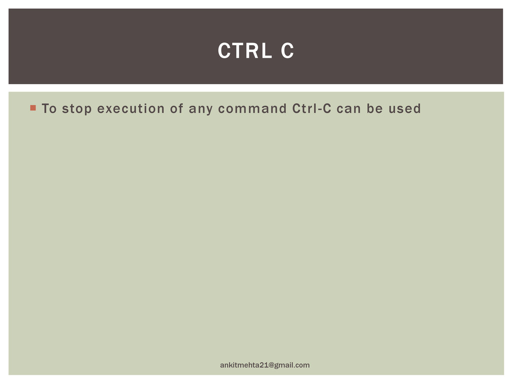  To stop execution of any command Ctrl-C can b...