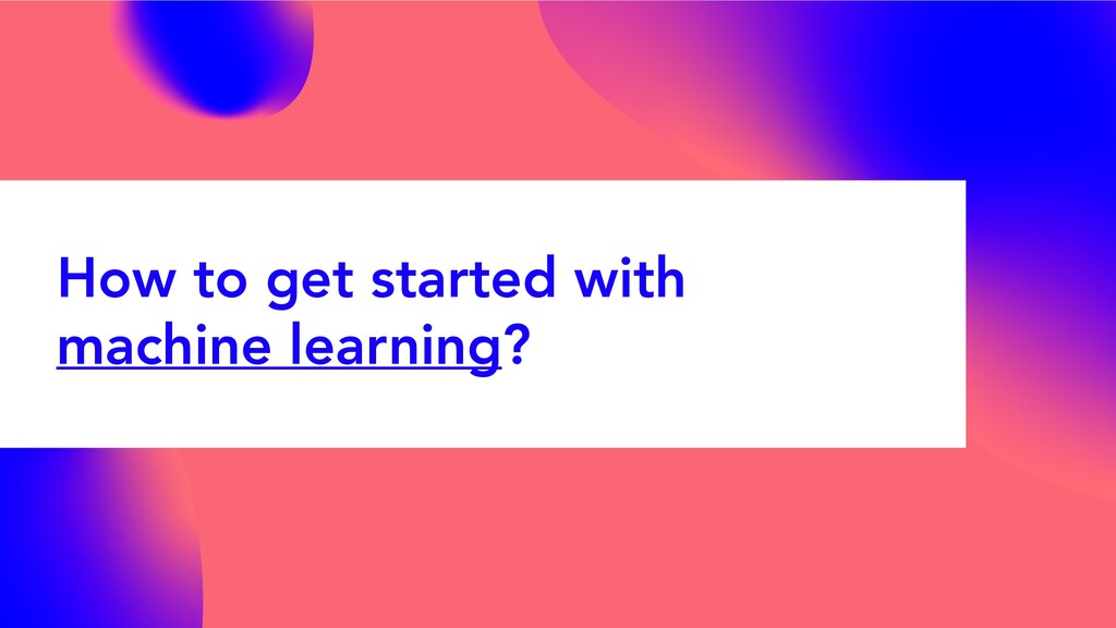 How to get started with machine learning?