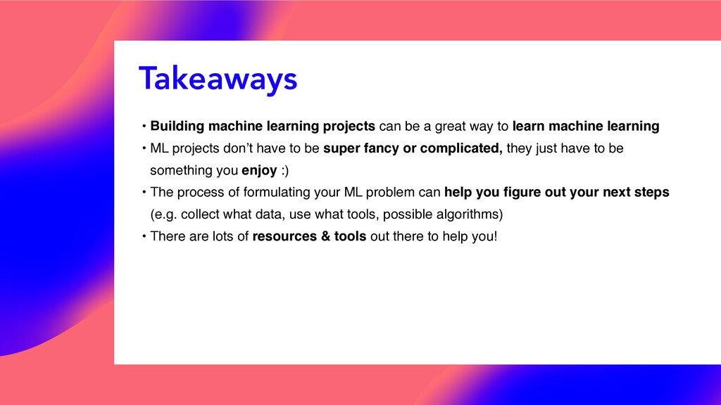 Takeaways • Building machine learning projects ...