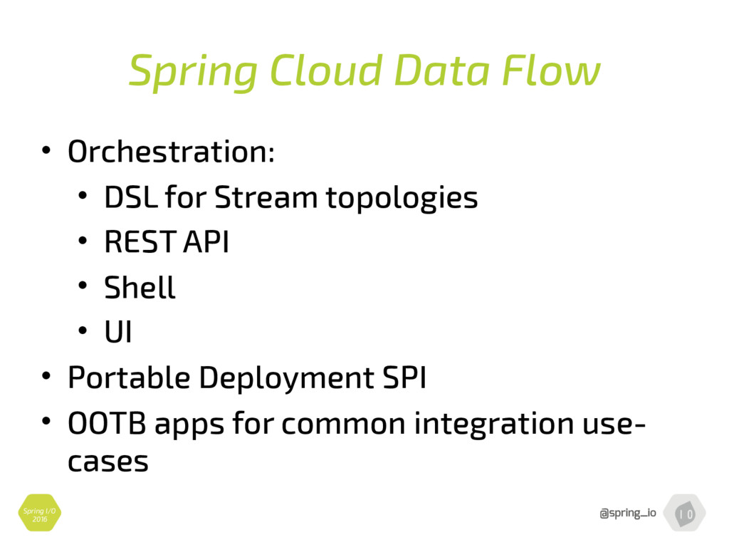 Spring Cloud Data Flow • Orchestration: • DSL f...